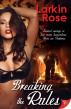 Breaking the Rules by Larkin Rose