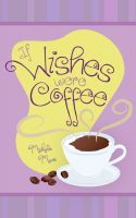 Michelle Moore - If Wishes Were Coffee