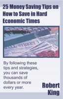 Robert Alan King - 25 Money Saving Tips on How to Save in Hard Economic Times