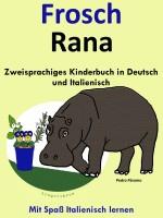 Colin Hann - Zweisprachiges Kinderbuch in Deutsch und Italienisch - Frosch - Rana (Die Serie zum Italienisch lernen)