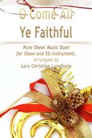 Pure Sheet Music - O Come All Ye Faithful Pure Sheet Music Duet for Oboe and Eb Instrument, Arranged by Lars Christian Lundholm