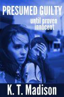 Katy Madison - Presumed Guilty until proven innocent