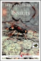 Cullen Gwin - 14 Fun Facts About Insects: Educational Version