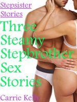 Carrie Kelly - Stepsister Stories Vol. 1: Three Steamy Stepbrother Sex Stories