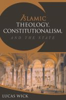 Cover for 'Islamic Theology, Constitutionalism, and the State'