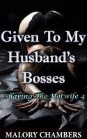 Malory Chambers - Given To My Husband's Bosses