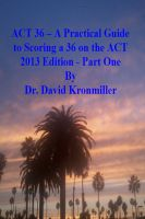 Dr. David Kronmiller - ACT 36 – A Practical Guide to Scoring a 36 on the ACT 2013 Edition - Part One