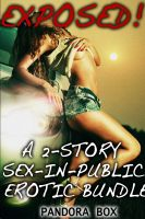 Pandora Box - Exposed: A 2-Story Sex-In-Public Erotic Bundle (Rough Exhibitionist Sex In Public Erotica)