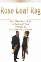 Pure Sheet Music - Rose Leaf Rag Pure Sheet Music Duet for Cello and Tuba, Arranged by Lars Christian Lundholm