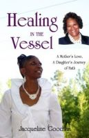 Stephanie McKenny - Healing in the Vessel - A Mother's love, a daughter's journey of faith