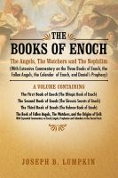 Joseph Lumpkin - The Books of Enoch: The Angels, The Watchers and The Nephilim: (With Extensive Commentary on the Three Books of Enoch, the Fallen Angels, the Calendar of Enoch, and Daniel's Prophecy)