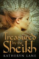 Katheryn Lane - Treasured By The Sheikh (Book 2 of The Sheikh's Beloved)