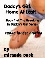 Miranda Push - Breaking In Daddy's Girl! / Daddy's Girl: Home at Last! Taboo incest erotica