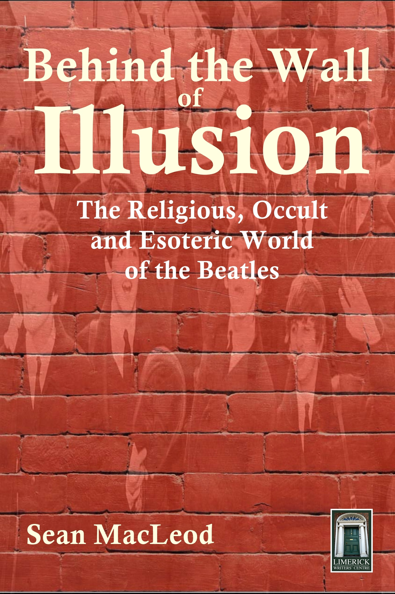 Behind The Wall of Illusion: The Religious, Occult and Esoteric World of  the Beatles, an Ebook by Sean MacLeod