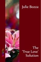 Julie Bozza - The 'True Love' Solution