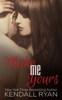Kendall Ryan - Make Me Yours