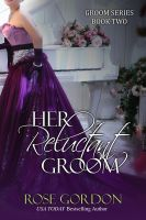 Rose Gordon - Her Reluctant Groom (Historical Regency Romance)
