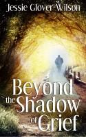 Jessie Glover Wilson - Beyond the Shadow of Grief