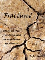 Cover for 'Fractured:  essays on love, friendship, and the nightmares in between'