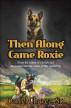Then Along Came Roxie by Daniel Chavez Sr.
