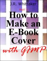 J. R. Whittaker - How to Make an E-Book Cover with Gimp PART 1