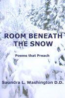 Saundra L. Washington D.D. - Room Beneath the Snow