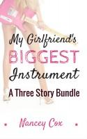 Nancey Cox - My Girlfriend's Biggest Instrument: A Three Story Bundle