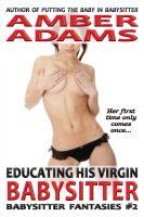 Amber Adams - Educating His Virgin Babysitter (Babysitter Fantasies)