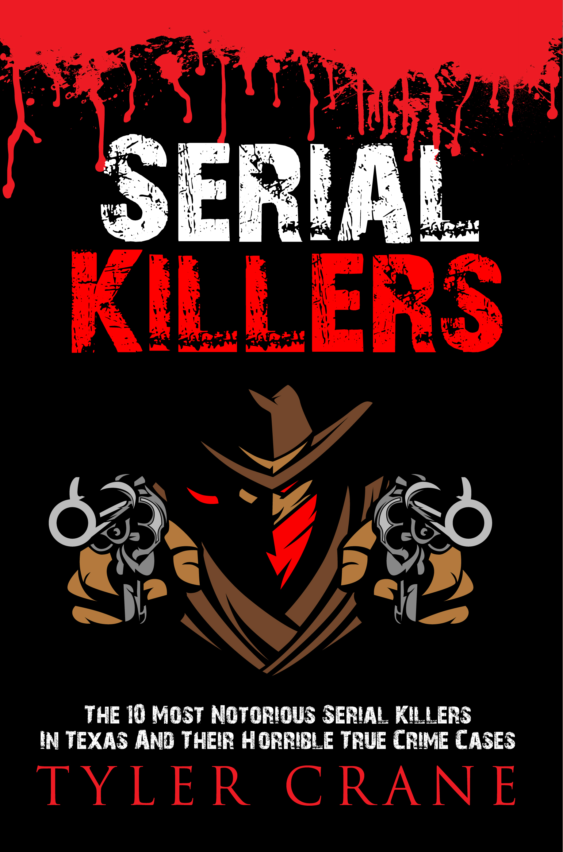 Serial Killers: The 10 Most Notorious Serial Killers In Texas And Their  Horrible True Crime Cases, an Ebook by Tyler Crane