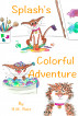 Splash's Colorful Adventure by H. M. Ruiz