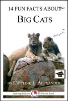 Caitlind L. Alexander - 14 Fun Facts About Big Cats: Educational Verion