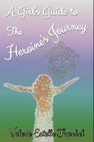 Valerie Frankel - A Girl's Guide to the Heroine's Journey
