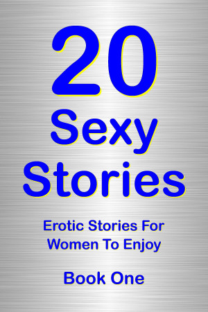 20 Sexy Stories Romantic Erotic Stories For Women Book One