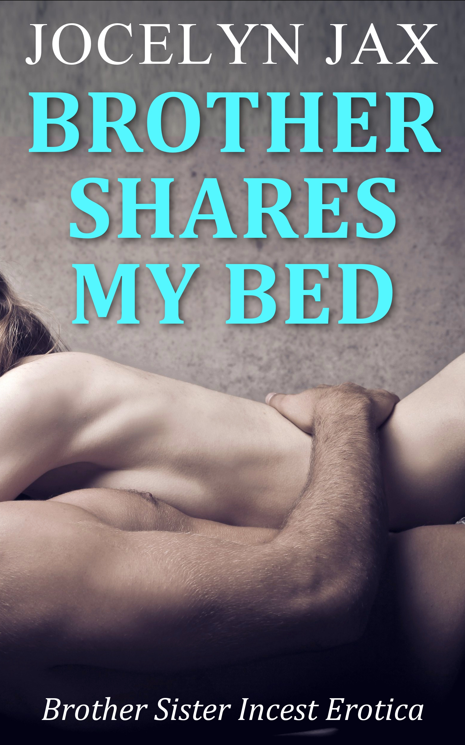 incest brother sister Brother Shares My Bed: Brother Sister Incest Erotica