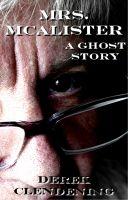 Derek Clendening - Mrs. McAlister: A Ghost Story