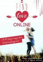 Bjorn Miller - Find Love Online: A 30 Day Journey For Love And Lifelong Happiness