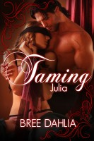 Bree Dahlia - Taming Julia (Domination and Submission Erotic Romance)