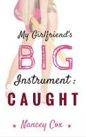 Nancey Cox - My Girlfriend's Big Instrument: Caught