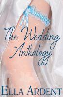 Ella Ardent - The Wedding Anthology