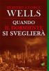 Quando il dormiente si sveglierà by H.G. Wells
