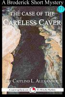 Caitlind L. Alexander - The Case of the Careless Caver: A 15-Minute Broderick Mystery