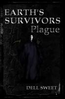 Dell Sweet - Earth's Survivors: Plague