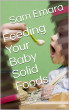 Feeding Your Baby Solid Foods by SAMEH MOHAMED MOUSTAFA