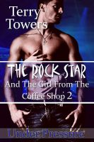 Terry Towers - The Rock Star And The Girl From The Coffee Shop 2: Under Pressure