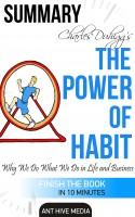 Ant Hive Media - Charles Duhigg's The Power of Habit: Why We Do What We Do in Life and Business | Summary