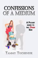 Tammy Tocheniuk - Confessions of a Medium A Pocket Guide to the Other Side