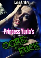 Jane Amber - Princess Yuria's Ogre Fuck (m/f, rough sex, forced sex)