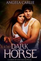 Angela Carlie - Dark Horse: A Lords of Shifters Novella