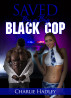 Saved By A Big Black Cop by Charlie Hadley