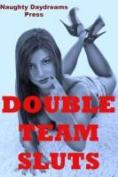 Naughty Daydreams Press - Double Team Sluts